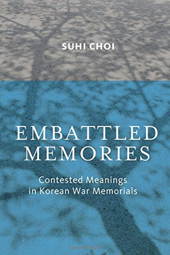 Embattled Memories: Contested Meanings in Korean War Memorials (The Korean War Memorial)