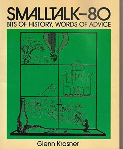 Smalltalk-80: Bits of History, Words of Advice (Addison-Wesley series in computer science) (Best Graduate Computer Science Programs)
