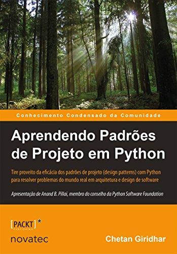 Aprendendo Padrões de Projeto em Python: Tire Proveito da Eficácia dos Padrões de Projeto (design Patterns) em Python Para Resolver Problemas do Mundo Real em Arquitetura e Design de Software