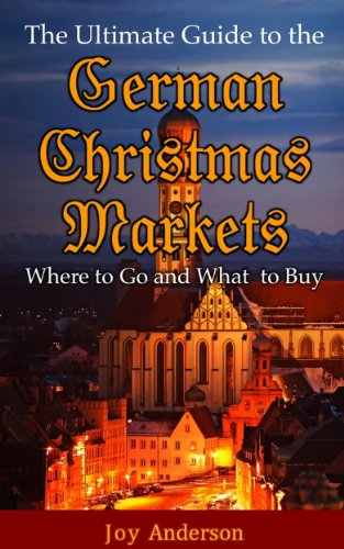 The Ultimate Guide to the German Christmas Markets--Where to Go and What to Buy