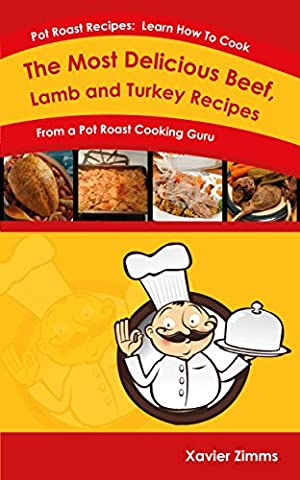 Pot Roast Recipes: Learn How to Cook the Most Delicious Beef, Lamb, or Turkey Recipes from a Pot Roast Cooking Guru - Tempo Turkey