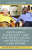 Developing Excellent Care for People Living with Dementia in Care Homes (University of Bradford Dementia Good Practice Guides)