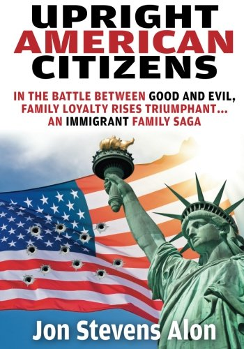 Upright American Citizens: In The Battle Between Good and Evil, Family Loyalty Rises Triumphant...An Immigrant Family sa