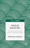 Rogue Banking : A History of Financial Fraud in Interwar Britain, Hollow, Matthew, 1137360534