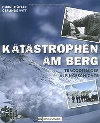 Katastrophen am Berg: Tragödien der Alpingeschichte