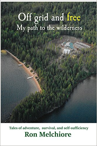 Off Grid and Free: My Path to the Wilderness by [Melchiore, Ron]