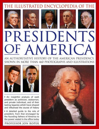 The Illustrated Encyclopedia of the Presidents of America: An authoritative history of the American Presidency, shown in more than 460 photographs and illustrations ebook