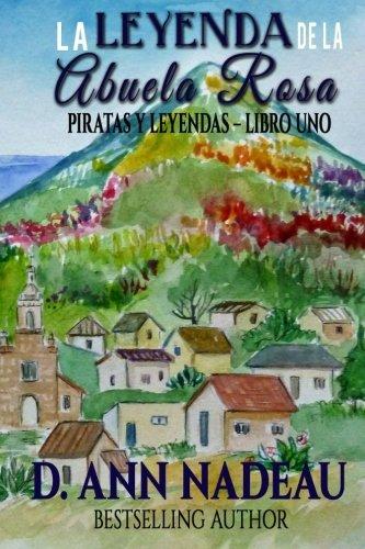 La Leyenda de la Abuela Rosa: Piratas y Leyendas Libro I (Pirates y Leyendas) (Volume 1) (Spanish Edition) [D. Ann Nadeau] (Tapa Blanda)