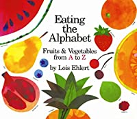 Eating The Alphabet: Fruits & Vegetables From A