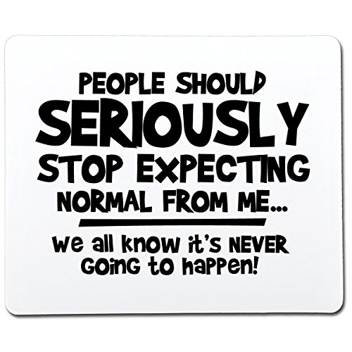 (Feelin Good Tees People Should Seriously Stop Expecting Normal from Me Funny Gag Gift Co-Worker Gift Novelty Mouse Pad Computer Accessory)
