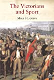 The Victorians and Sport, Huggins, Mike, 1852855371