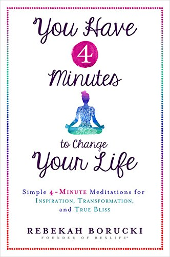 Have Four (You Have 4 Minutes to Change Your Life: Simple 4-Minute Meditations for Inspiration, Transformation, and True)
