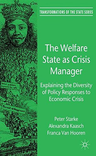 The Welfare State as Crisis Manager: Explaining the Diversity of Policy Responses to Economic Crisis (Transformations of
