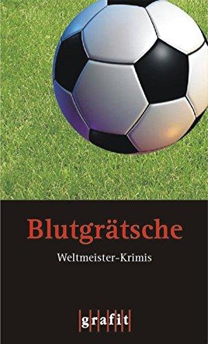 Blutgrätsche: Weltmeister-Krimis. Anthologie (Grafitäter und Grafitote)