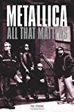Metallica: All That Matters by Paul Stenning (2009-09-28)