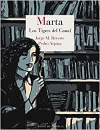 Marta: Los tigres del Canal: 20 Los tebeos de Cordelia: Amazon.es: Arjona, Pedro, M. Reverte, Jorge: Libros