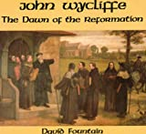 John Wycliffe the Dawn of the Reformation, David Fountain, 0907821022