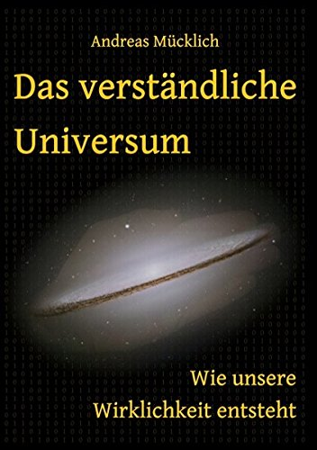 Das verständliche Universum: Wie unsere Wirklichkeit entsteht