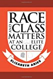 img - for Race and Class Matters at an Elite College by Elizabeth Aries (2008-09-28) book / textbook / text book