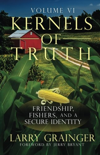 Download Kernels of Truth: Volume 6: Covenant Friendship, Fishers of Men, A Secure Identity pdf epub