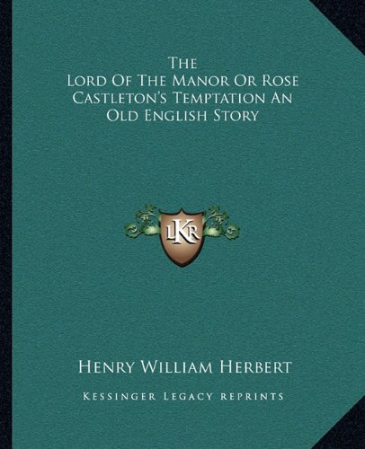 The Lord Of The Manor Or Rose Castleton's Temptation An Old English Story