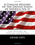 A Concise History of the United States of America Vol II, Henry Epps, 1479284645