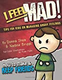 I Feel Mad! Tips for Kids on Managing Angry Feelings (How to Make & Keep Friends Workbooks) (Volume 1)