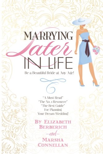 Download Marrying Later in Life: Be a Beautiful Bride at Any Age! (Volume 1) PDF