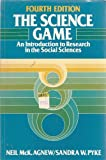 The Science Game : An Introduction to Research in the Social Sciences, Agnew, Neil M. and Pyke, Sandra W., 0137952953