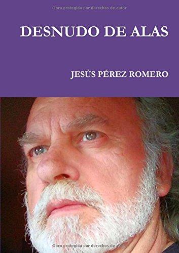 Desnudo De Alas Libro Jesus Perez Romero Pdf Cruprafuchre