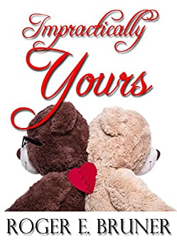 Impractically Yours: A quirky romantic novel by [Bruner, Roger E.]