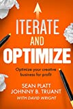 Iterate And Optimize: Optimize Your Creative Business for Profit (The Smarter Artist Book 3)