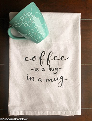 Coffee is a Hug in a Mug Flour Sack Dish Towels by Nino and Baddow -Our Soft Flour-sack Cloth Tea Towel made of 100% Organic White Cotton -Kitchen Towel is a Large 28x28 Inch Square -Absorbent Fabric