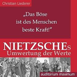 Das Böse ist des Menschen beste Kraft! Nietzsches Umwertung der Werte