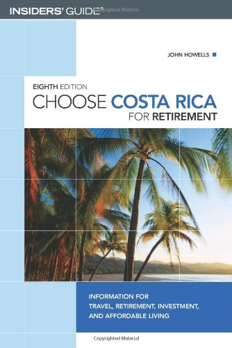Download Choose Costa Rica for Retirement, 8th: Information for Travel, Retirement, Investment, and Affordable Living (Choose Retirement Series) pdf