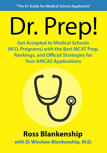 Dr. Prep!: Get Accepted to Medical Schools with the Best MCAT Prep, Rankings and Official Strategies for Your AMCAS Applications