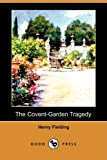 The Covent-Garden Tragedy, Henry Fielding, 1409930858