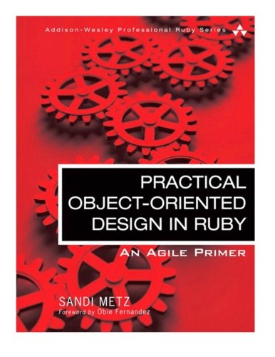 Practical Object-Oriented Design in Ruby: An Agile Primer (Addison-Wesley Professional Ruby Series)