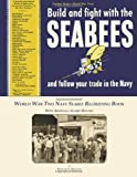 Seabee Book, World War Two, Build and Fight with the Seabees, and Follow Your Trade in the Navy, U. Navy, 1466451815