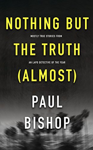 Nothing But The Truth (Almost): Mostly True Stories from a LAPD Detective of The Year
