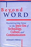 Beyond the Word : Reconstructing Sense in the Joyce Era of Technology, Culture, and Communication, Theall, Donald F., 0802006302