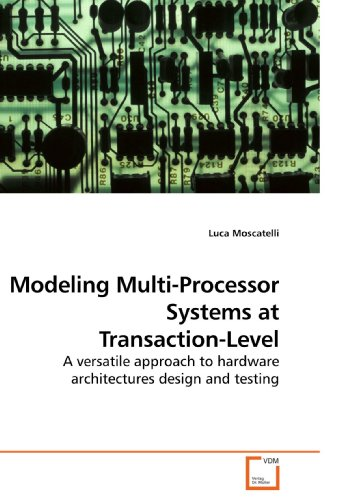 Modeling Processor Multi - Modeling Multi-Processor Systems at Transaction-Level: A versatile approach to hardware architectures design and testing