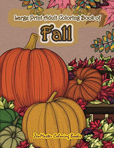 Large Print Adult Coloring Book of Fall: Simple and Easy Autumn Coloring Book for Adults with Fall Inspired Scenes and Designs for Stress Relief and ... (Easy Coloring Books For Adults) (Volume 14)