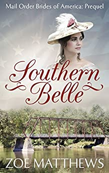 Southern Belle: Mail-Order Brides of America (Prequel): A Clean Western Historical Romance by [Matthews, Zoe]