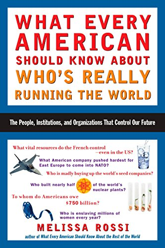 What Every American Should Know About Who's Really Running the World: The People, Institutions, and Organizations That C
