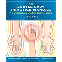 The Subtle Body Practice Manual: A Comprehensive Guide to Energy Healing
