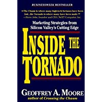 Inside the Tornado: Marketing Strategies from Silicon Valley's Cutting Edge
