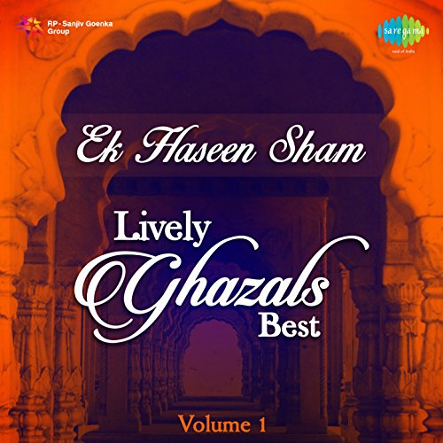 Ek Haseen Sham - Best of Lively Ghazals, Vol. 1