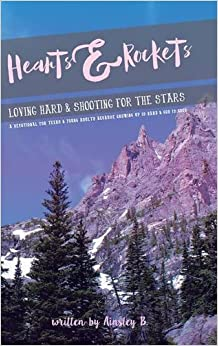 Hearts & Rockets: Loving Hard and Shooting For The Stars A Devotional For Teens & Young Adults Because Growing Up Is Hard and God Is Good