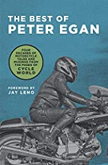 "The Best of Peter Egan offers a ""greatest hits"" collection of Egan's motorcycle musings from the past four decades, delivered in his signature, wise but amusing, style. Peter Egan's writing invites you to pull up a chair, pour a little scotch..."